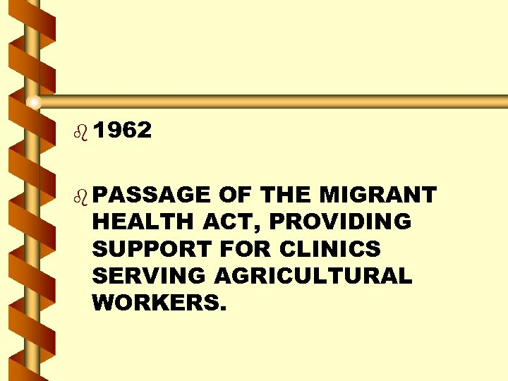 b 1962 b PASSAGE OF THE MIGRANT HEALTH ACT, PROVIDING SUPPORT FOR CLINICS SERVING