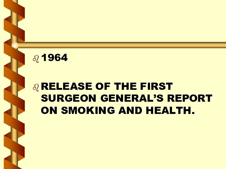 b 1964 b RELEASE OF THE FIRST SURGEON GENERAL'S REPORT ON SMOKING AND HEALTH.