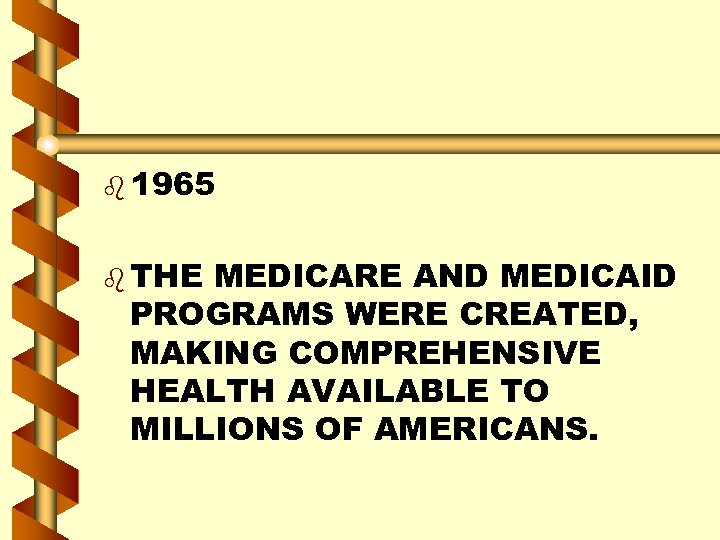 b 1965 b THE MEDICARE AND MEDICAID PROGRAMS WERE CREATED, MAKING COMPREHENSIVE HEALTH AVAILABLE