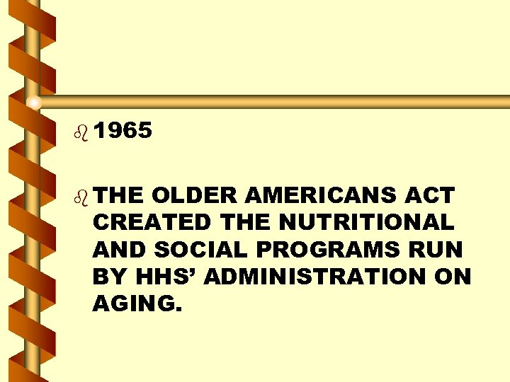 b 1965 b THE OLDER AMERICANS ACT CREATED THE NUTRITIONAL AND SOCIAL PROGRAMS RUN