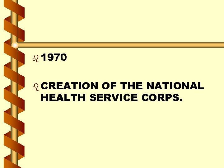 b 1970 b CREATION OF THE NATIONAL HEALTH SERVICE CORPS.
