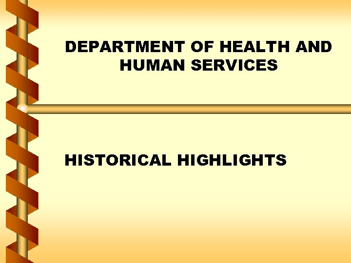 DEPARTMENT OF HEALTH AND HUMAN SERVICES HISTORICAL HIGHLIGHTS