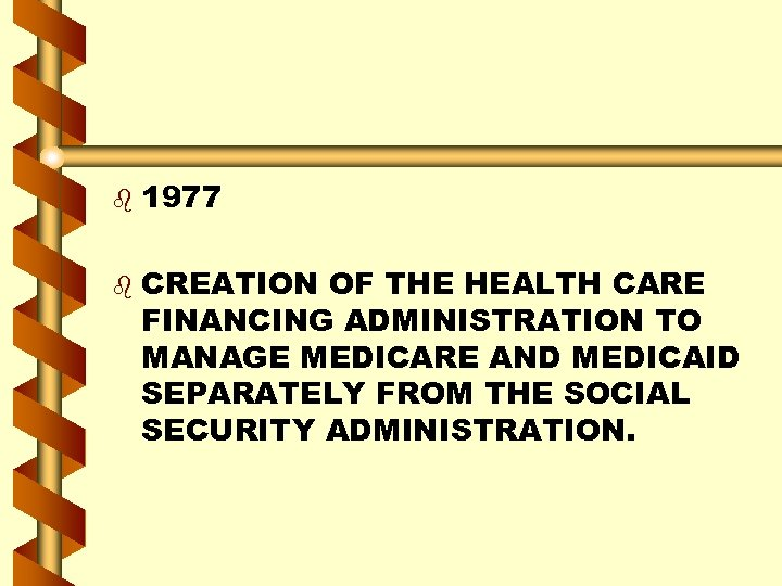 b b 1977 CREATION OF THE HEALTH CARE FINANCING ADMINISTRATION TO MANAGE MEDICARE AND