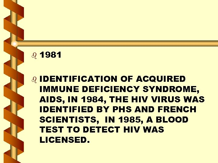 b b 1981 IDENTIFICATION OF ACQUIRED IMMUNE DEFICIENCY SYNDROME, AIDS, IN 1984, THE HIV
