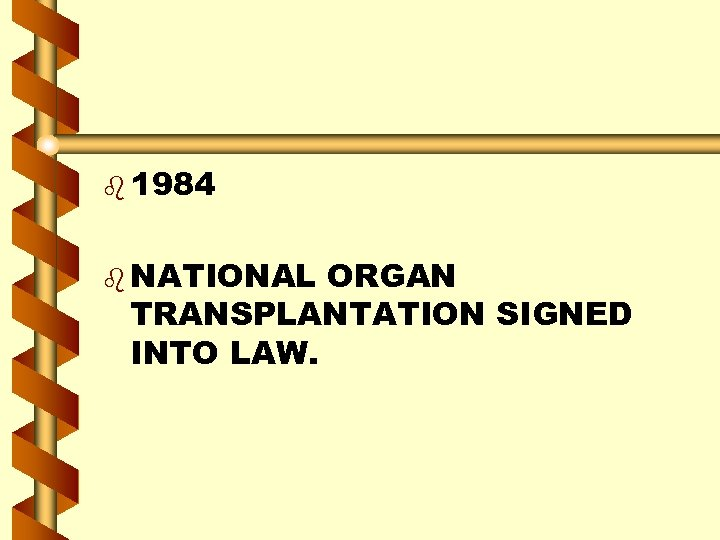 b 1984 b NATIONAL ORGAN TRANSPLANTATION SIGNED INTO LAW.