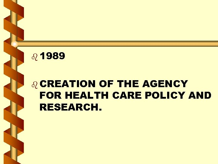 b 1989 b CREATION OF THE AGENCY FOR HEALTH CARE POLICY AND RESEARCH.