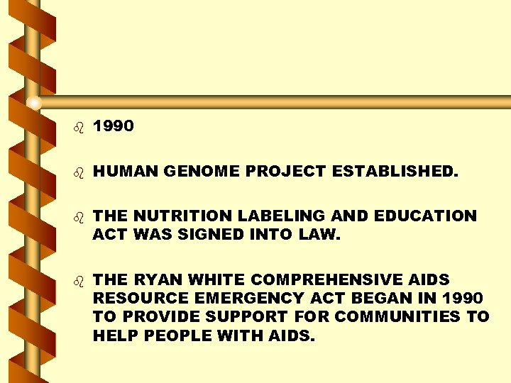 b 1990 b HUMAN GENOME PROJECT ESTABLISHED. b b THE NUTRITION LABELING AND EDUCATION