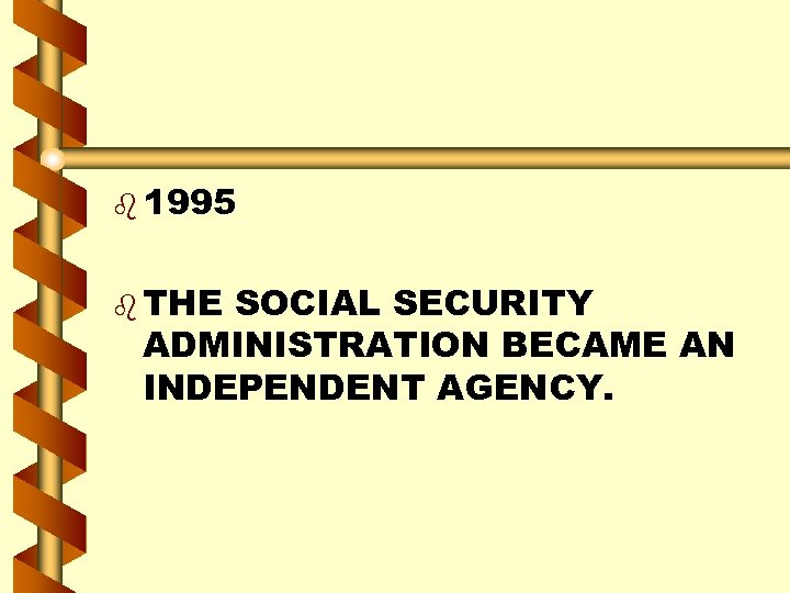 b 1995 b THE SOCIAL SECURITY ADMINISTRATION BECAME AN INDEPENDENT AGENCY.