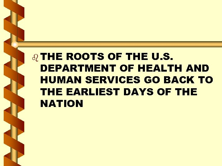 b THE ROOTS OF THE U. S. DEPARTMENT OF HEALTH AND HUMAN SERVICES GO