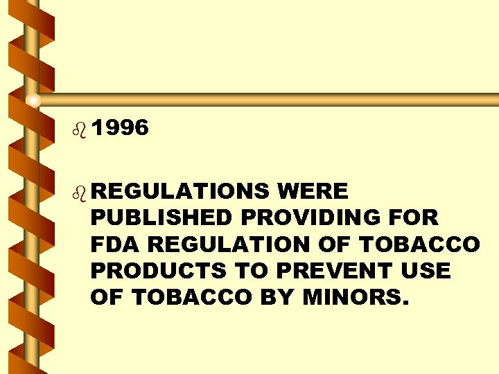 b 1996 b REGULATIONS WERE PUBLISHED PROVIDING FOR FDA REGULATION OF TOBACCO PRODUCTS TO