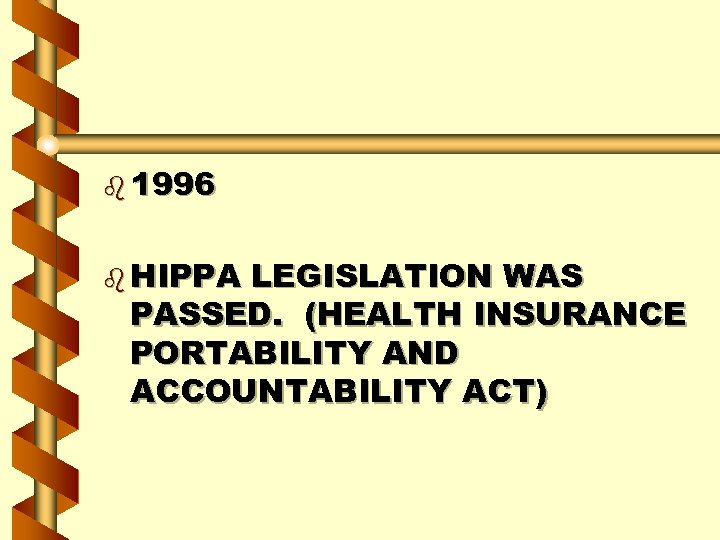 b 1996 b HIPPA LEGISLATION WAS PASSED. (HEALTH INSURANCE PORTABILITY AND ACCOUNTABILITY ACT)