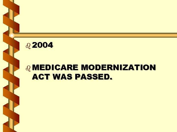 b 2004 b MEDICARE MODERNIZATION ACT WAS PASSED.