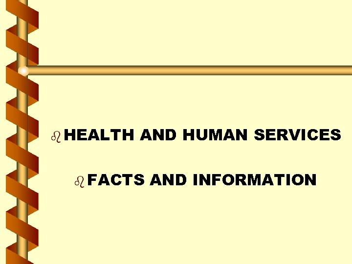 b HEALTH AND HUMAN SERVICES b FACTS AND INFORMATION