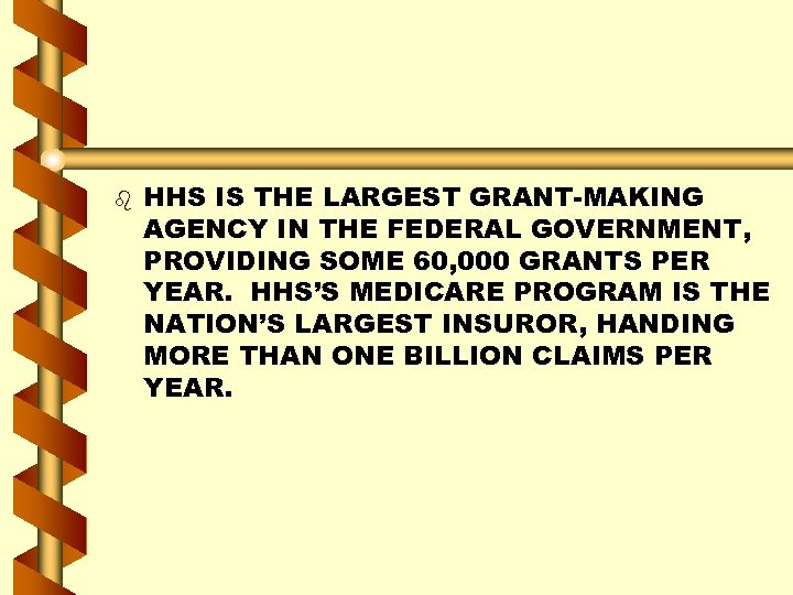 b HHS IS THE LARGEST GRANT-MAKING AGENCY IN THE FEDERAL GOVERNMENT, PROVIDING SOME 60,