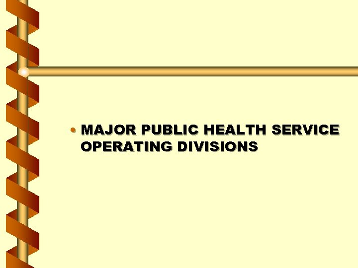 • MAJOR PUBLIC HEALTH SERVICE OPERATING DIVISIONS