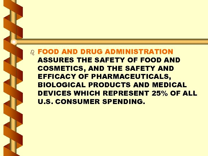 b FOOD AND DRUG ADMINISTRATION ASSURES THE SAFETY OF FOOD AND COSMETICS, AND THE