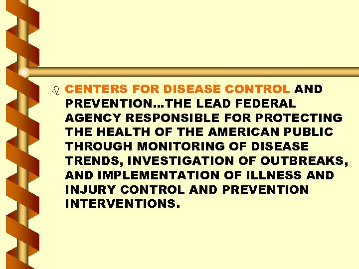 b CENTERS FOR DISEASE CONTROL AND PREVENTION…THE LEAD FEDERAL AGENCY RESPONSIBLE FOR PROTECTING THE