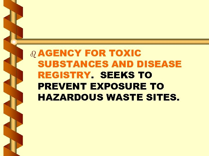 b AGENCY FOR TOXIC SUBSTANCES AND DISEASE REGISTRY. SEEKS TO PREVENT EXPOSURE TO HAZARDOUS
