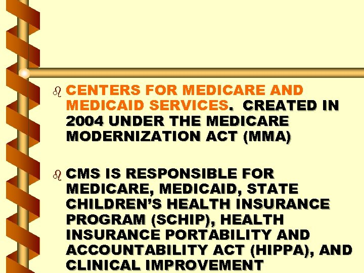 b CENTERS FOR MEDICARE AND MEDICAID SERVICES. CREATED IN 2004 UNDER THE MEDICARE MODERNIZATION