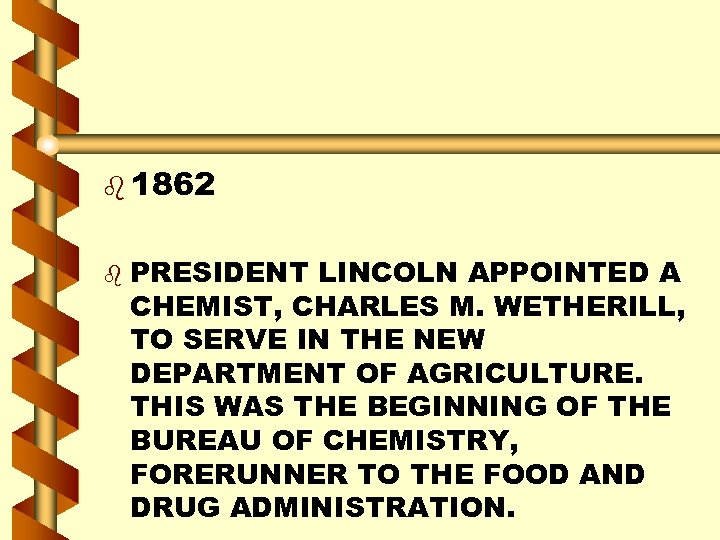b 1862 b PRESIDENT LINCOLN APPOINTED A CHEMIST, CHARLES M. WETHERILL, TO SERVE IN