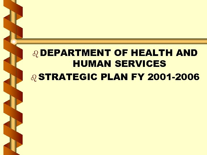 b DEPARTMENT OF HEALTH AND HUMAN SERVICES b STRATEGIC PLAN FY 2001 -2006