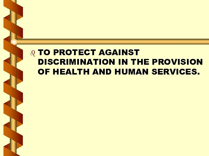 b TO PROTECT AGAINST DISCRIMINATION IN THE PROVISION OF HEALTH AND HUMAN SERVICES.