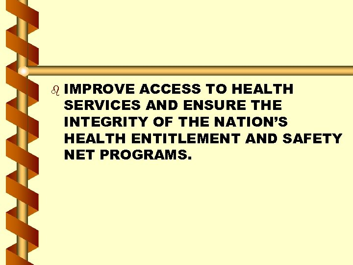 b IMPROVE ACCESS TO HEALTH SERVICES AND ENSURE THE INTEGRITY OF THE NATION'S HEALTH