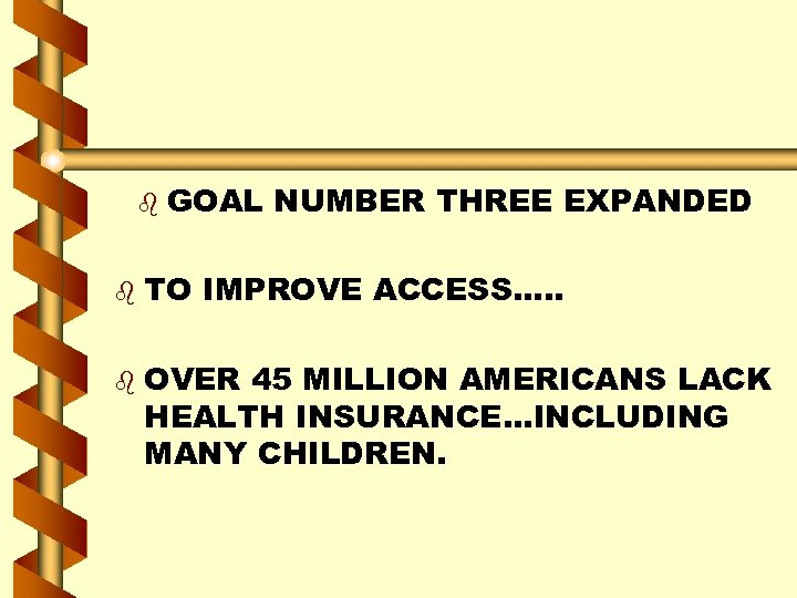 b b b GOAL NUMBER THREE EXPANDED TO IMPROVE ACCESS…. . OVER 45 MILLION
