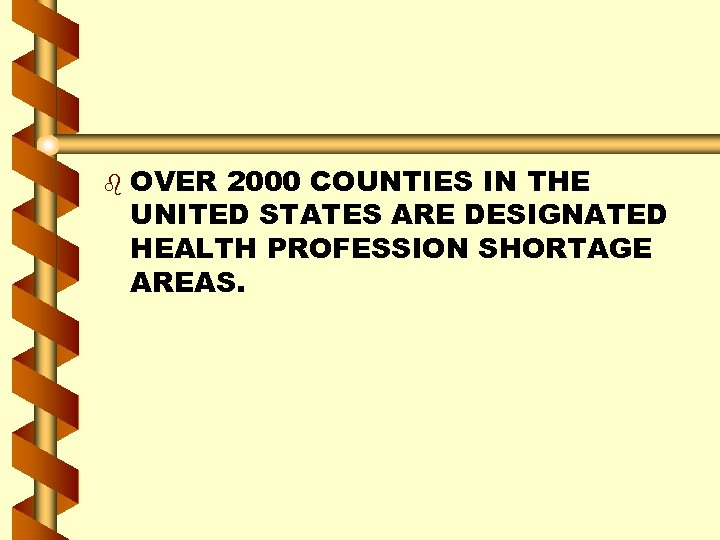 b OVER 2000 COUNTIES IN THE UNITED STATES ARE DESIGNATED HEALTH PROFESSION SHORTAGE AREAS.