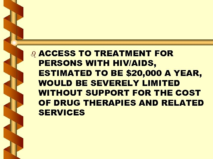 b ACCESS TO TREATMENT FOR PERSONS WITH HIV/AIDS, ESTIMATED TO BE $20, 000 A