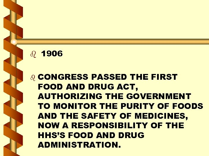 b 1906 b CONGRESS PASSED THE FIRST FOOD AND DRUG ACT, AUTHORIZING THE GOVERNMENT
