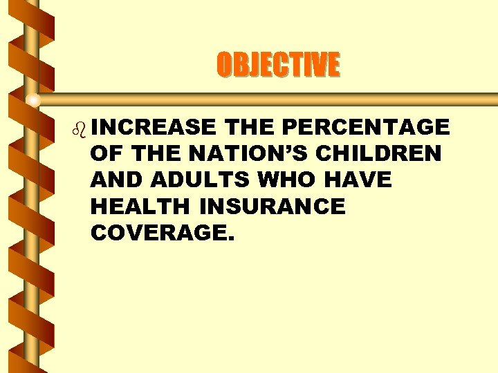 OBJECTIVE b INCREASE THE PERCENTAGE OF THE NATION'S CHILDREN AND ADULTS WHO HAVE HEALTH