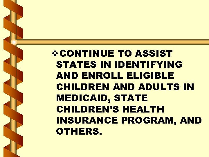 v. CONTINUE TO ASSIST STATES IN IDENTIFYING AND ENROLL ELIGIBLE CHILDREN AND ADULTS IN