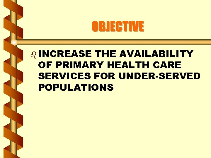 OBJECTIVE b INCREASE THE AVAILABILITY OF PRIMARY HEALTH CARE SERVICES FOR UNDER-SERVED POPULATIONS