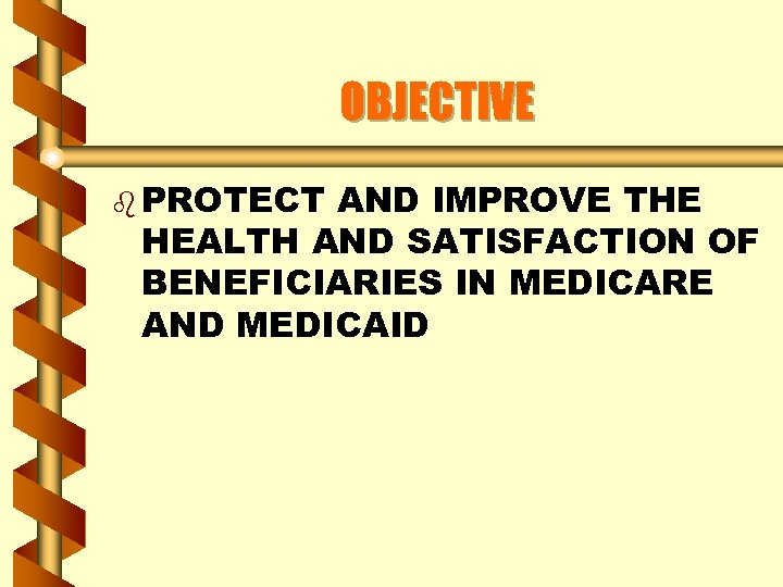 OBJECTIVE b PROTECT AND IMPROVE THE HEALTH AND SATISFACTION OF BENEFICIARIES IN MEDICARE AND