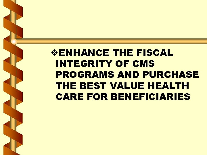 v. ENHANCE THE FISCAL INTEGRITY OF CMS PROGRAMS AND PURCHASE THE BEST VALUE HEALTH