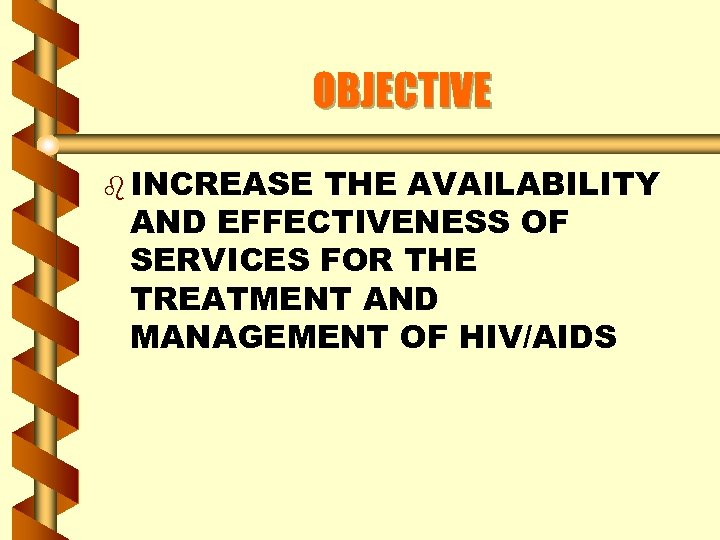 OBJECTIVE b INCREASE THE AVAILABILITY AND EFFECTIVENESS OF SERVICES FOR THE TREATMENT AND MANAGEMENT