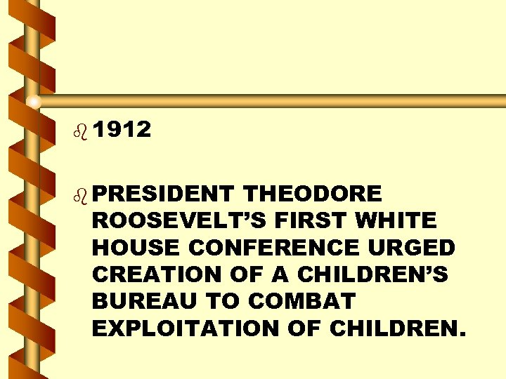b 1912 b PRESIDENT THEODORE ROOSEVELT'S FIRST WHITE HOUSE CONFERENCE URGED CREATION OF A
