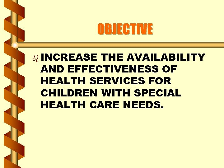 OBJECTIVE b INCREASE THE AVAILABILITY AND EFFECTIVENESS OF HEALTH SERVICES FOR CHILDREN WITH SPECIAL