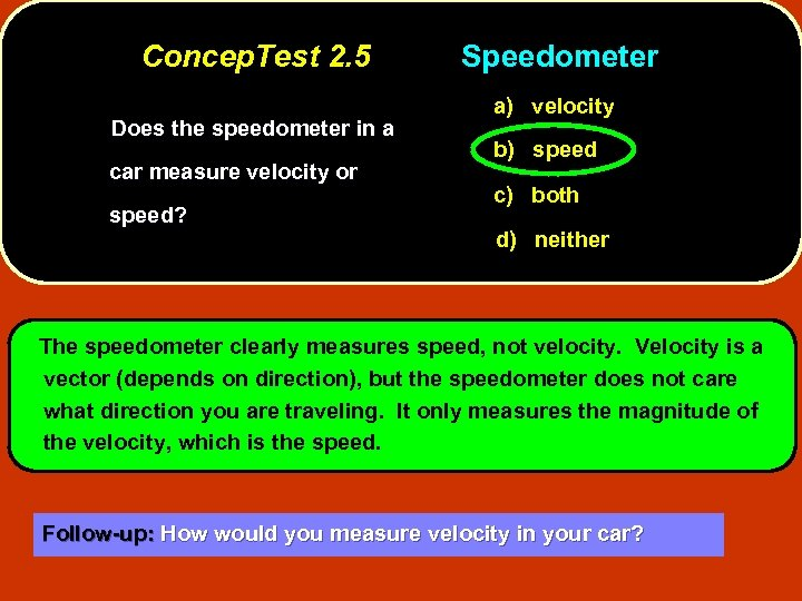 Concep. Test 2. 5 Does the speedometer in a car measure velocity or speed?