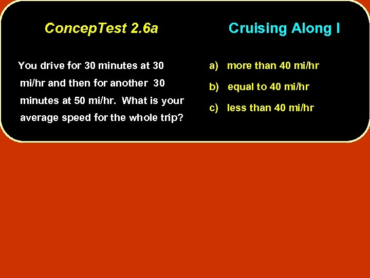 Concep. Test 2. 6 a Cruising Along I You drive for 30 minutes at