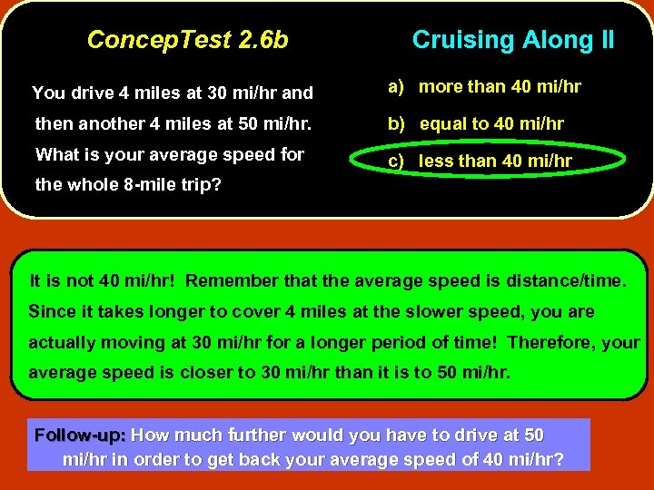Concep. Test 2. 6 b Cruising Along II You drive 4 miles at 30