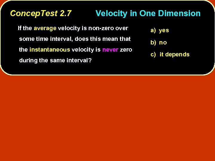 Concep. Test 2. 7 Velocity in One Dimension If the average velocity is non-zero