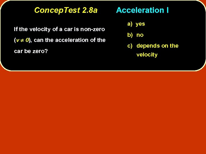 Concep. Test 2. 8 a If the velocity of a car is non-zero (v