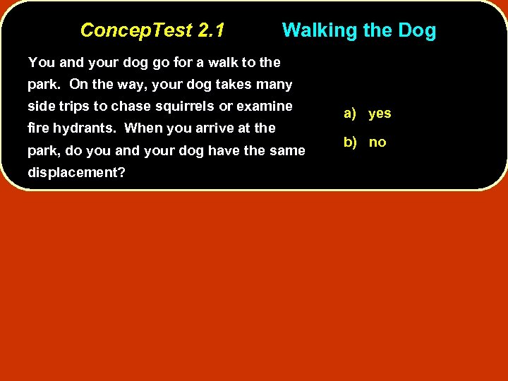 Concep. Test 2. 1 Walking the Dog You and your dog go for a