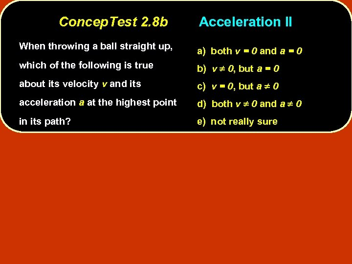 Concep. Test 2. 8 b Acceleration II When throwing a ball straight up, a)