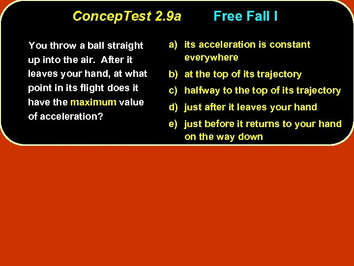 Concep. Test 2. 9 a You throw a ball straight up into the air.