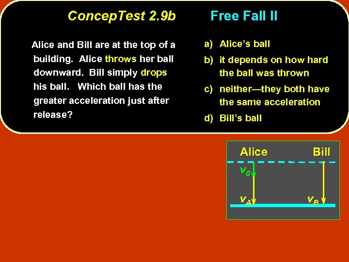 Concep. Test 2. 9 b Alice and Bill are at the top of a