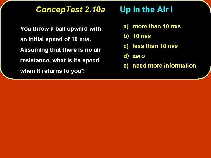 Concep. Test 2. 10 a You throw a ball upward with an initial speed
