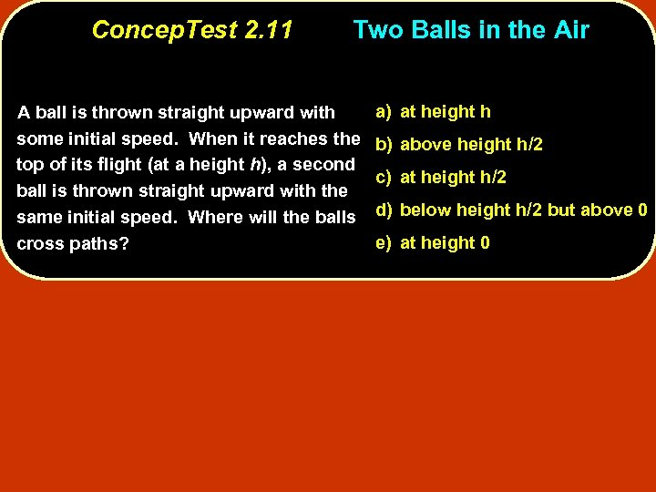 Concep. Test 2. 11 Two Balls in the Air A ball is thrown straight